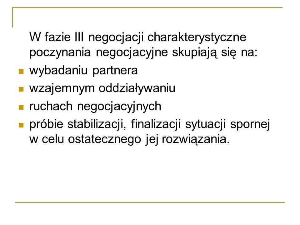 W fazie III negocjacji charakterystyczne poczynania negocjacyjne skupiają się na: wybadaniu partnera wzajemnym oddziaływaniu ruchach negocjacyjnych pr