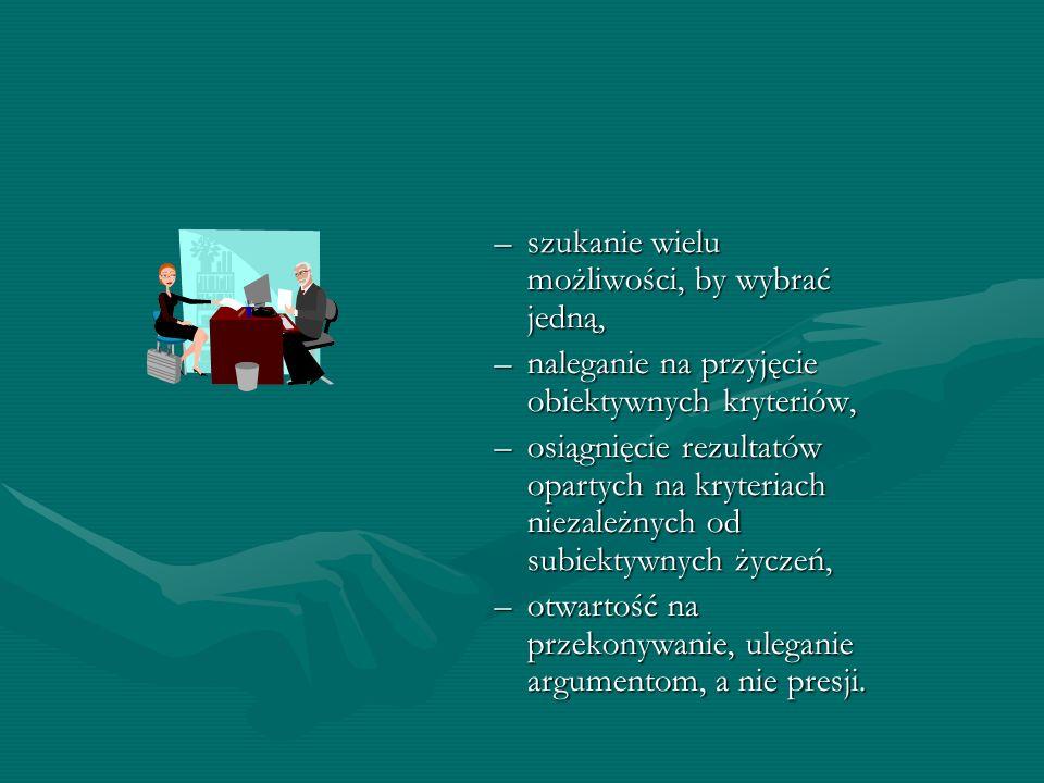–szukanie wielu możliwości, by wybrać jedną, –naleganie na przyjęcie obiektywnych kryteriów, –osiągnięcie rezultatów opartych na kryteriach niezależny