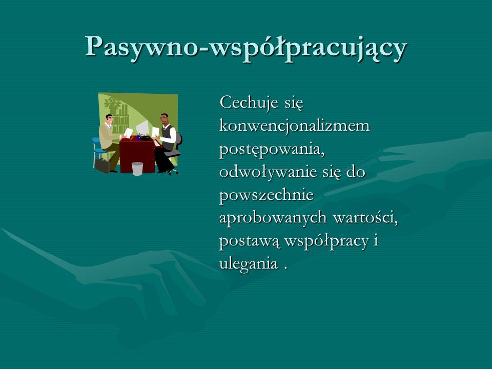 Pasywno-współpracujący Cechuje się konwencjonalizmem postępowania, odwoływanie się do powszechnie aprobowanych wartości, postawą współpracy i ulegania.