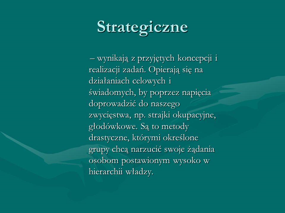 Strategiczne – wynikają z przyjętych koncepcji i realizacji zadań. Opierają się na działaniach celowych i świadomych, by poprzez napięcia doprowadzić