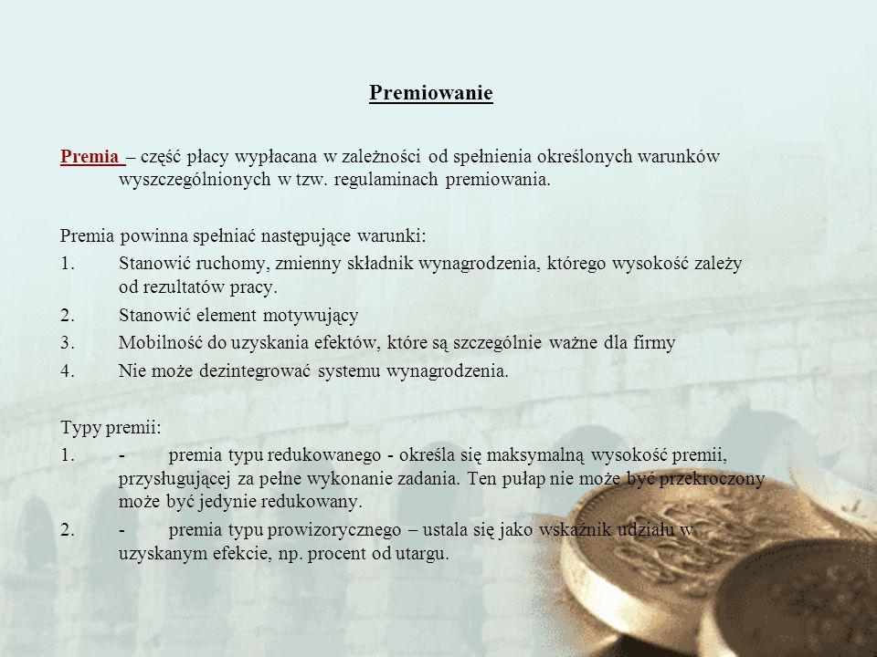 Premiowanie Premia – część płacy wypłacana w zależności od spełnienia określonych warunków wyszczególnionych w tzw. regulaminach premiowania. Premia p