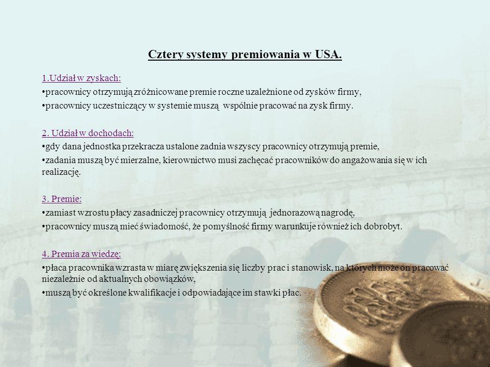 Cztery systemy premiowania w USA. 1.Udział w zyskach: pracownicy otrzymują zróżnicowane premie roczne uzależnione od zysków firmy, pracownicy uczestni