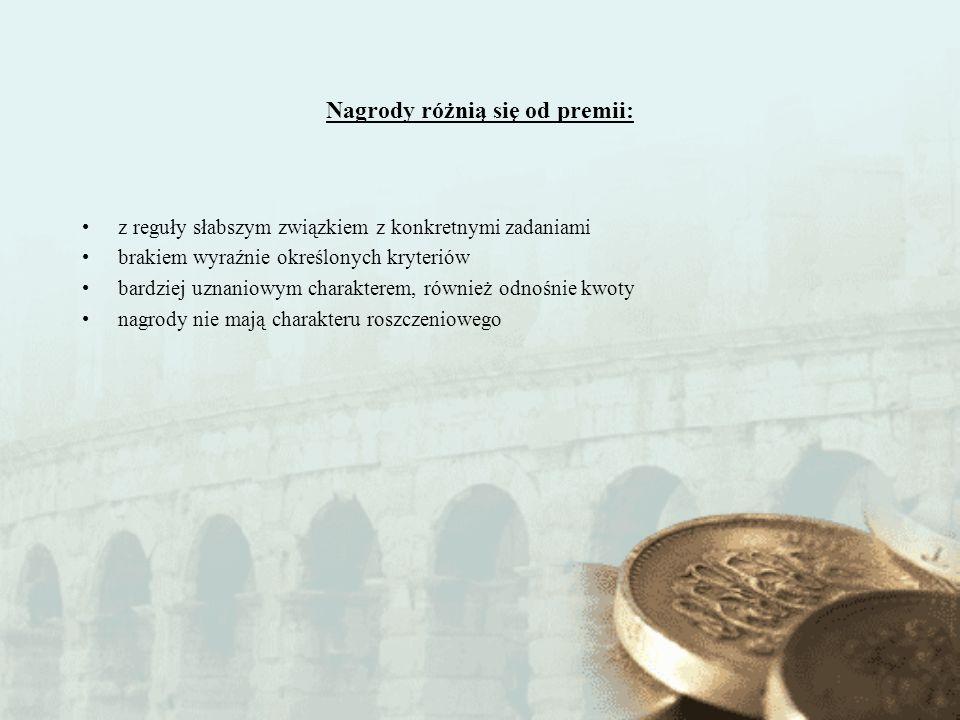 Nagrody różnią się od premii: z reguły słabszym związkiem z konkretnymi zadaniami brakiem wyraźnie określonych kryteriów bardziej uznaniowym charakter