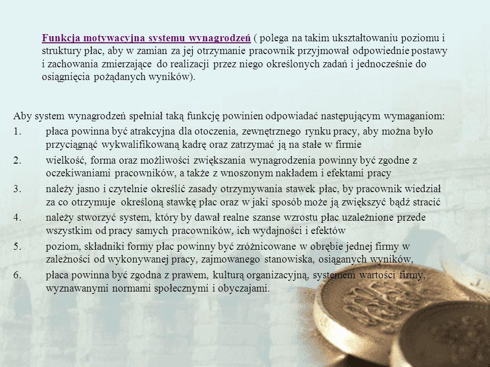 Funkcja motywacyjna systemu wynagrodzeń ( polega na takim ukształtowaniu poziomu i struktury płac, aby w zamian za jej otrzymanie pracownik przyjmował