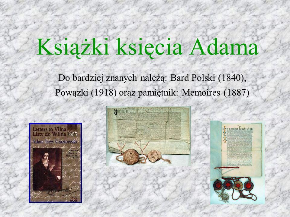 Do bardziej znanych należą: Bard Polski (1840), Powązki (1918) oraz pamiętnik: Memoires (1887) Książki księcia Adama