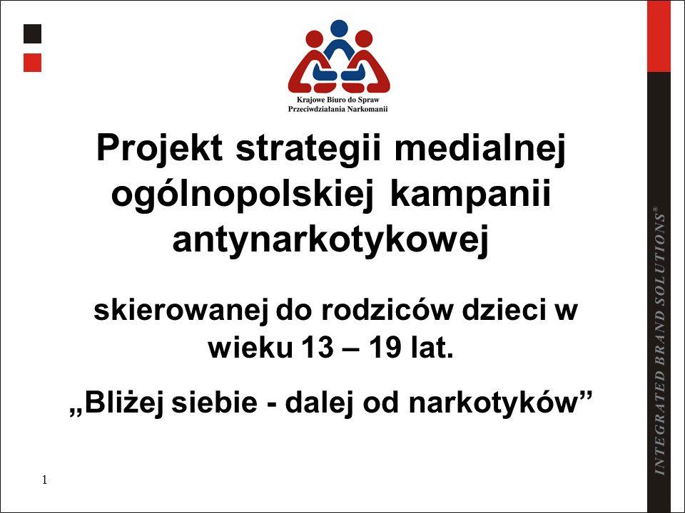 1 Projekt strategii medialnej ogólnopolskiej kampanii antynarkotykowej skierowanej do rodziców dzieci w wieku 13 – 19 lat. Bliżej siebie - dalej od na
