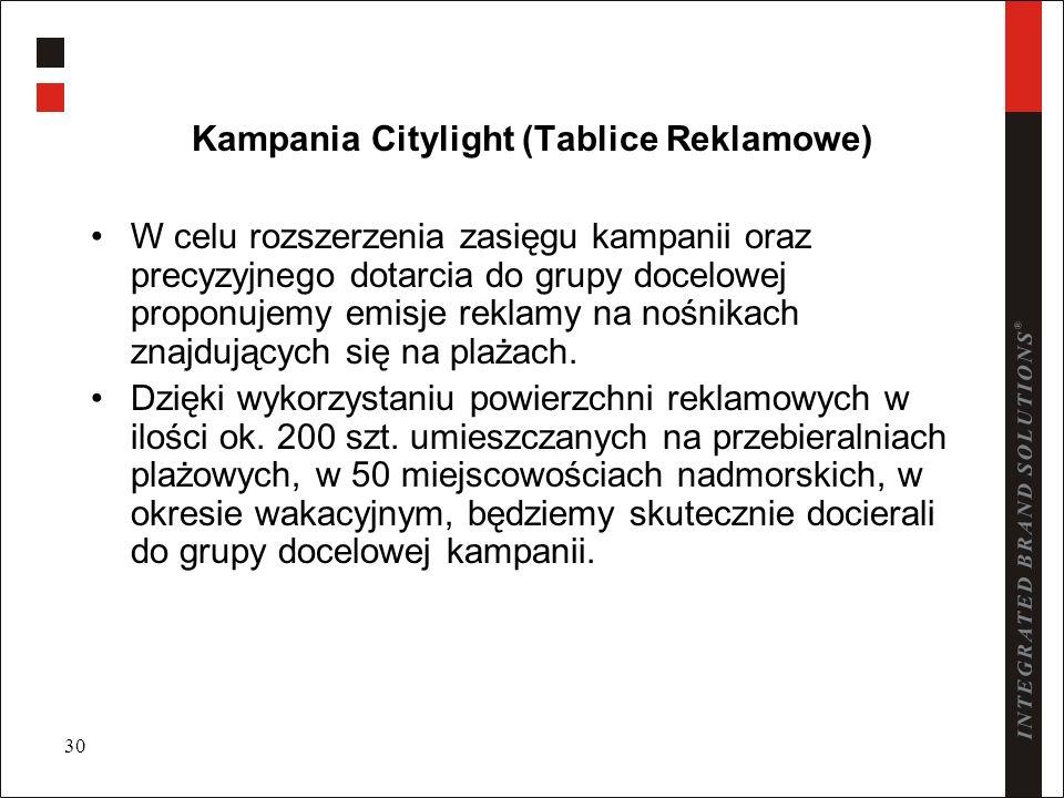 30 Kampania Citylight (Tablice Reklamowe) W celu rozszerzenia zasięgu kampanii oraz precyzyjnego dotarcia do grupy docelowej proponujemy emisje reklam