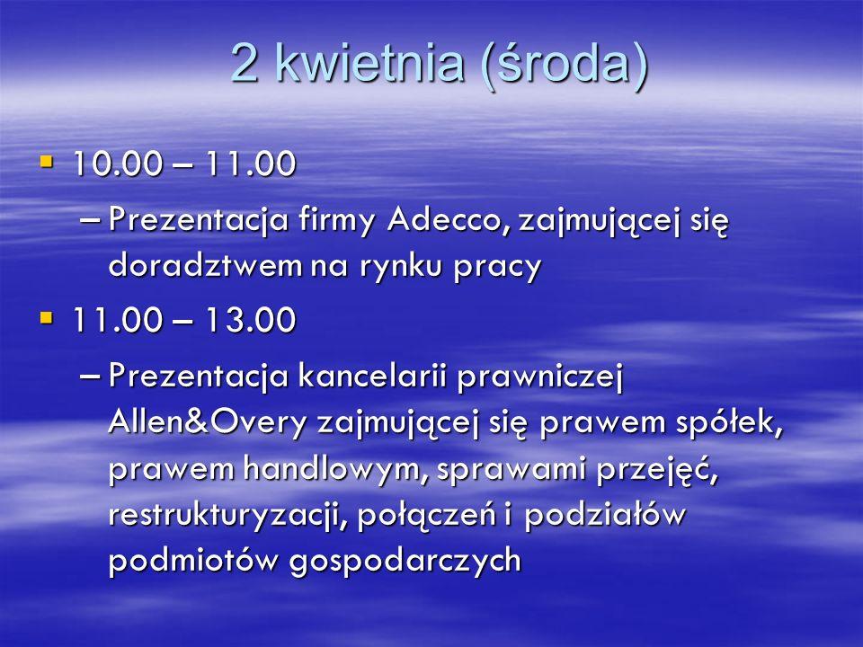 2 kwietnia (środa) 10.00 – 11.00 10.00 – 11.00 –Prezentacja firmy Adecco, zajmującej się doradztwem na rynku pracy 11.00 – 13.00 11.00 – 13.00 –Prezen