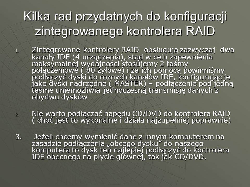 Kilka rad przydatnych do konfiguracji zintegrowanego kontrolera RAID 1. Zintegrowane kontrolery RAID obsługują zazwyczaj dwa kanały IDE (4 urządzenia)