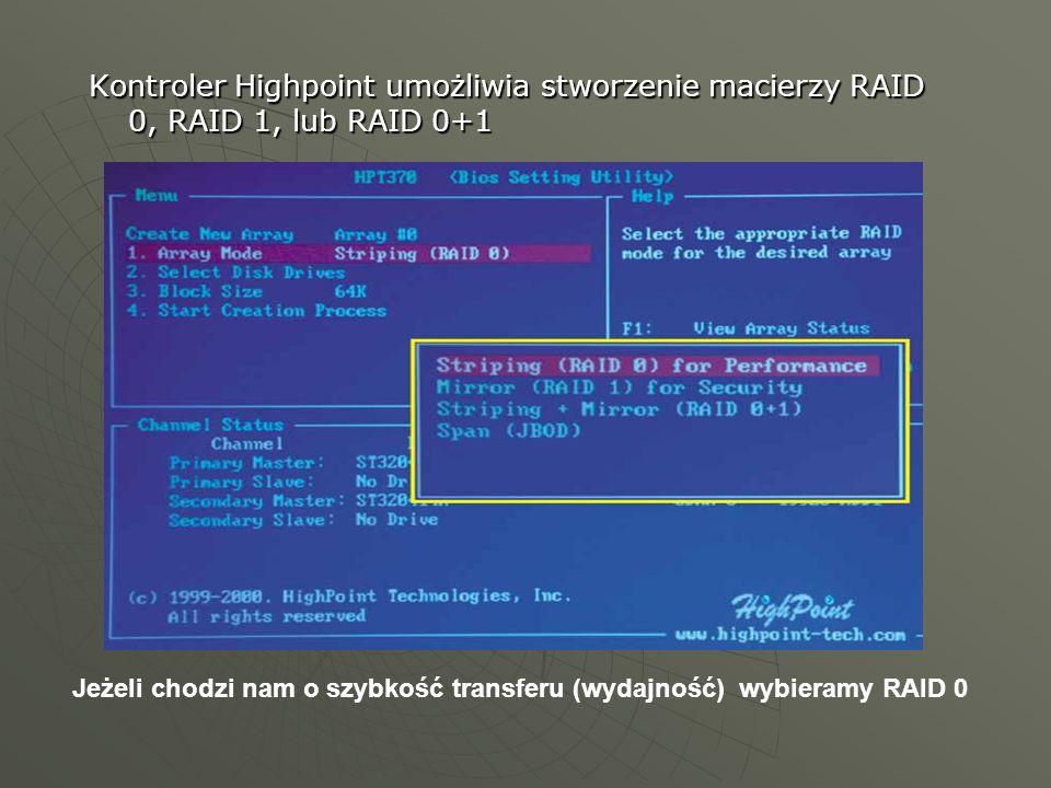 Kontroler Highpoint umożliwia stworzenie macierzy RAID 0, RAID 1, lub RAID 0+1 Jeżeli chodzi nam o szybkość transferu (wydajność) wybieramy RAID 0