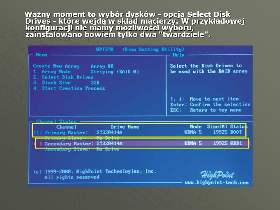 Ważny moment to wybór dysków - opcja Select Disk Drives - które wejdą w skład macierzy. W przykładowej konfiguracji nie mamy mozliwości wyboru, zainst
