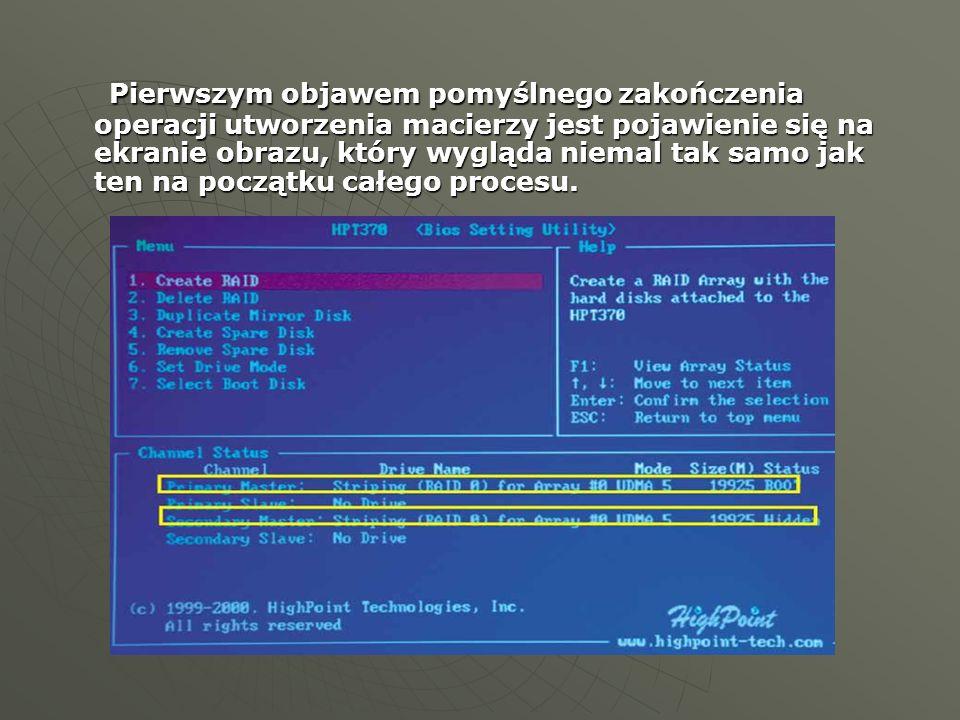 Pierwszym objawem pomyślnego zakończenia operacji utworzenia macierzy jest pojawienie się na ekranie obrazu, który wygląda niemal tak samo jak ten na