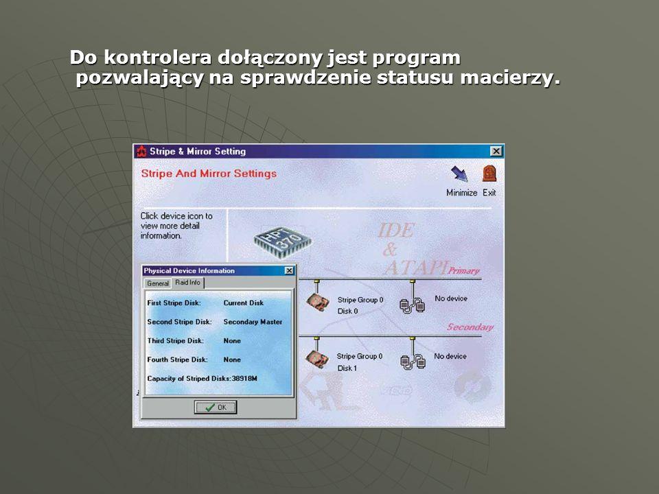 Do kontrolera dołączony jest program pozwalający na sprawdzenie statusu macierzy. Do kontrolera dołączony jest program pozwalający na sprawdzenie stat