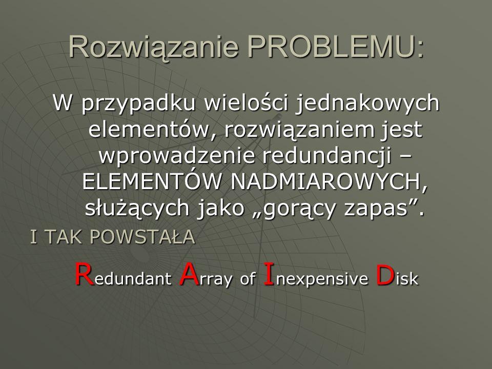 Rozwiązanie PROBLEMU: W przypadku wielości jednakowych elementów, rozwiązaniem jest wprowadzenie redundancji – ELEMENTÓW NADMIAROWYCH, służących jako