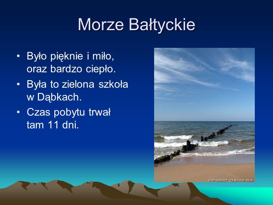 Morze Bałtyckie Było pięknie i miło, oraz bardzo ciepło. Była to zielona szkoła w Dąbkach. Czas pobytu trwał tam 11 dni.