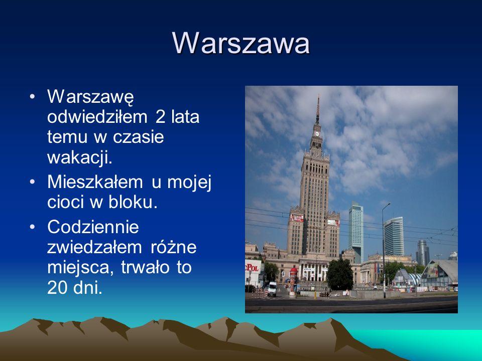 Warszawa Warszawę odwiedziłem 2 lata temu w czasie wakacji. Mieszkałem u mojej cioci w bloku. Codziennie zwiedzałem różne miejsca, trwało to 20 dni.