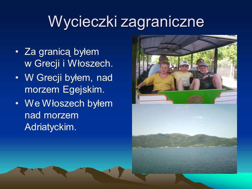 Wycieczki zagraniczne Za granicą byłem w Grecji i Włoszech. W Grecji byłem, nad morzem Egejskim. We Włoszech byłem nad morzem Adriatyckim.