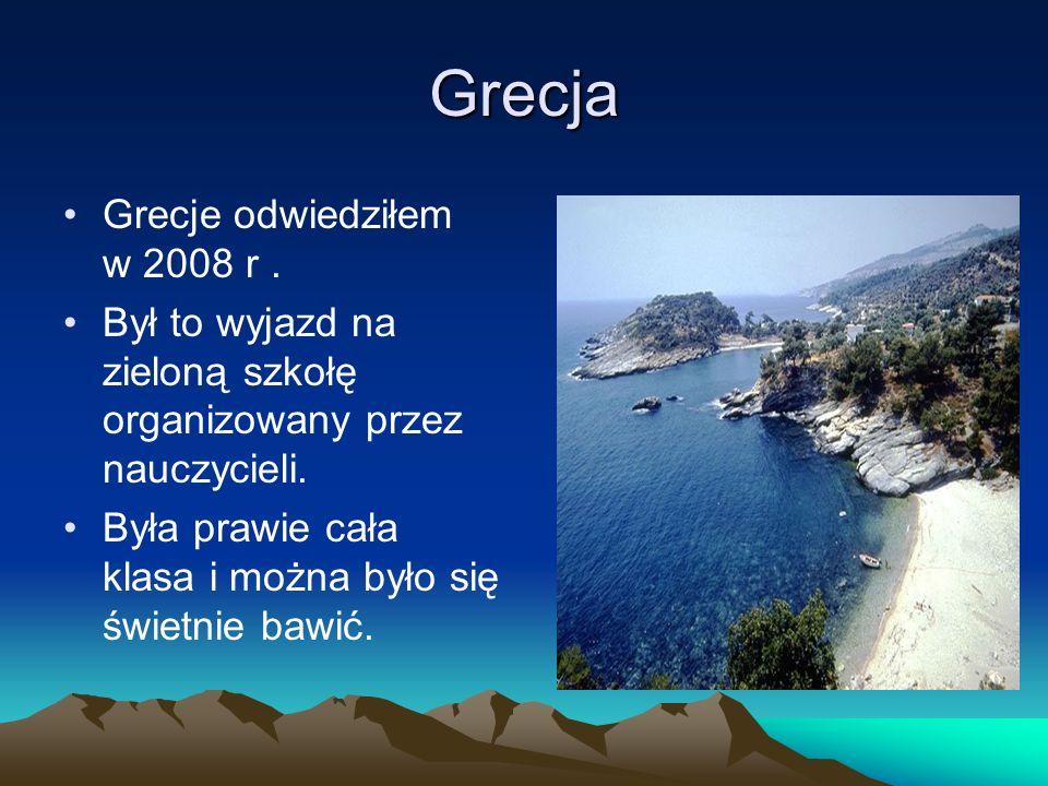 Grecja Grecje odwiedziłem w 2008 r. Był to wyjazd na zieloną szkołę organizowany przez nauczycieli. Była prawie cała klasa i można było się świetnie b