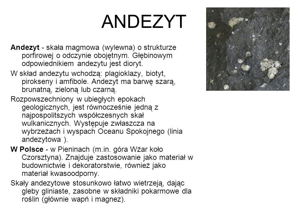 ANDEZYT Andezyt - skała magmowa (wylewna) o strukturze porfirowej o odczynie obojętnym. Głębinowym odpowiednikiem andezytu jest dioryt. W skład andezy