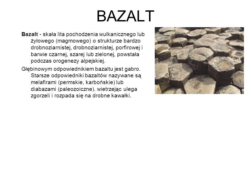 BAZALT Bazalt - skała lita pochodzenia wulkanicznego lub żyłowego (magmowego) o strukturze bardzo drobnoziarnistej, drobnoziarnistej, porfirowej i bar