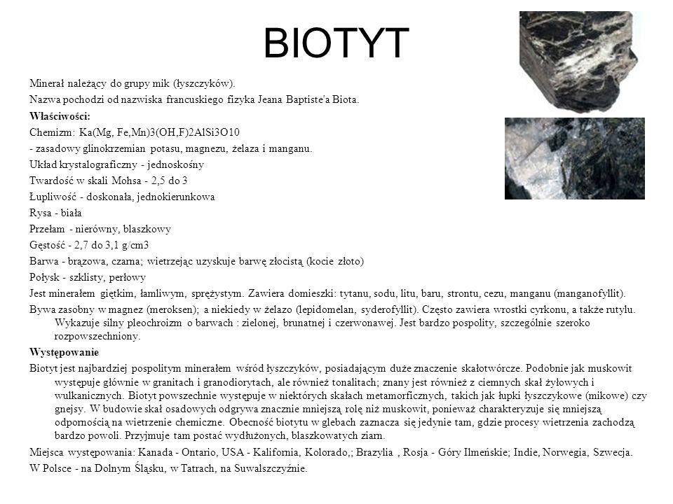 BIOTYT Minerał należący do grupy mik (łyszczyków). Nazwa pochodzi od nazwiska francuskiego fizyka Jeana Baptiste'a Biota. Właściwości: Chemizm: Ka(Mg,