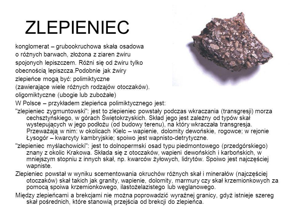 ZLEPIENIEC konglomerat – grubookruchowa skała osadowa o różnych barwach, złożona z ziaren żwiru spojonych lepiszczem. Różni się od żwiru tylko obecnoś