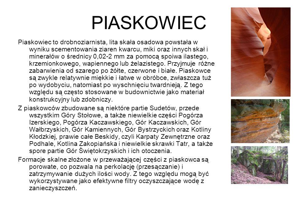 PIASKOWIEC Piaskowiec to drobnoziarnista, lita skała osadowa powstała w wyniku scementowania ziaren kwarcu, miki oraz innych skał i minerałów o średni
