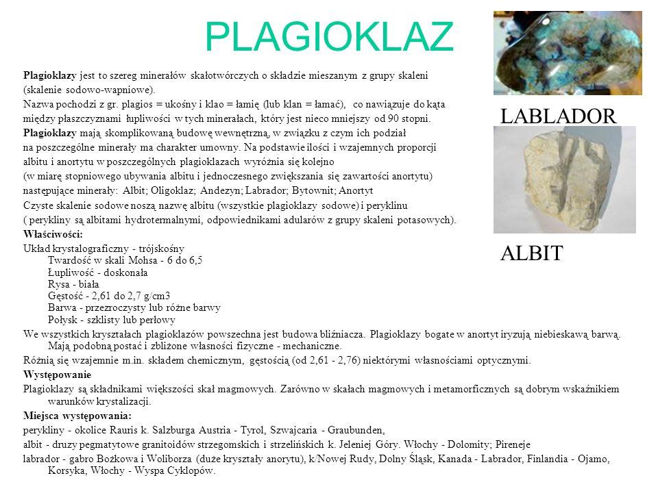 PLAGIOKLAZ Plagioklazy jest to szereg minerałów skałotwórczych o składzie mieszanym z grupy skaleni (skalenie sodowo-wapniowe). Nazwa pochodzi z gr. p