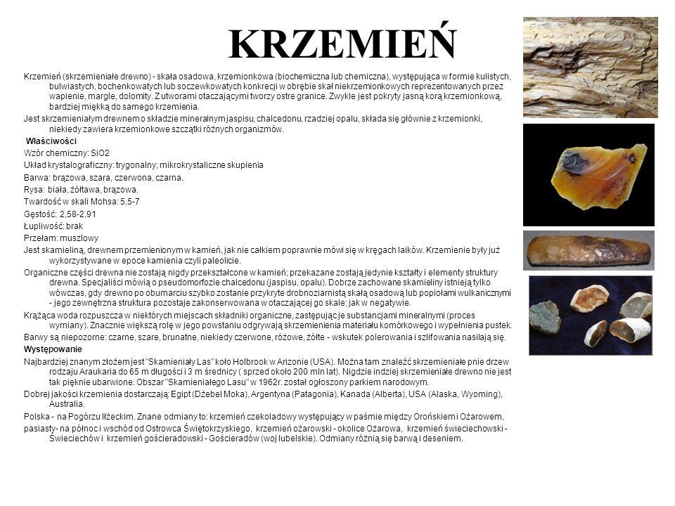 KRZEMIEŃ Krzemień (skrzemieniałe drewno) - skała osadowa, krzemionkowa (biochemiczna lub chemiczna), występująca w formie kulistych, bulwiastych, boch