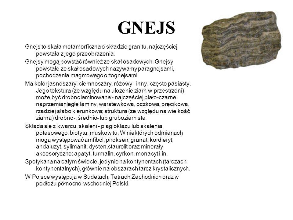 GNEJS Gnejs to skała metamorficzna o składzie granitu, najczęściej powstała z jego przeobrażenia. Gnejsy mogą powstać również ze skał osadowych. Gnejs
