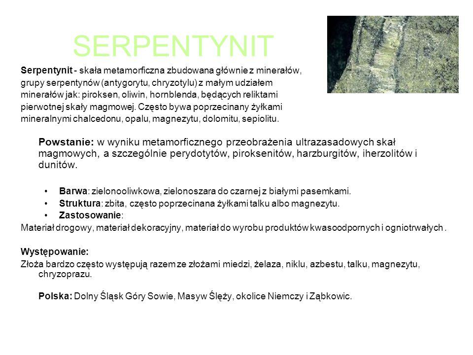 SERPENTYNIT Serpentynit - skała metamorficzna zbudowana głównie z minerałów, grupy serpentynów (antygorytu, chryzotylu) z małym udziałem minerałów jak