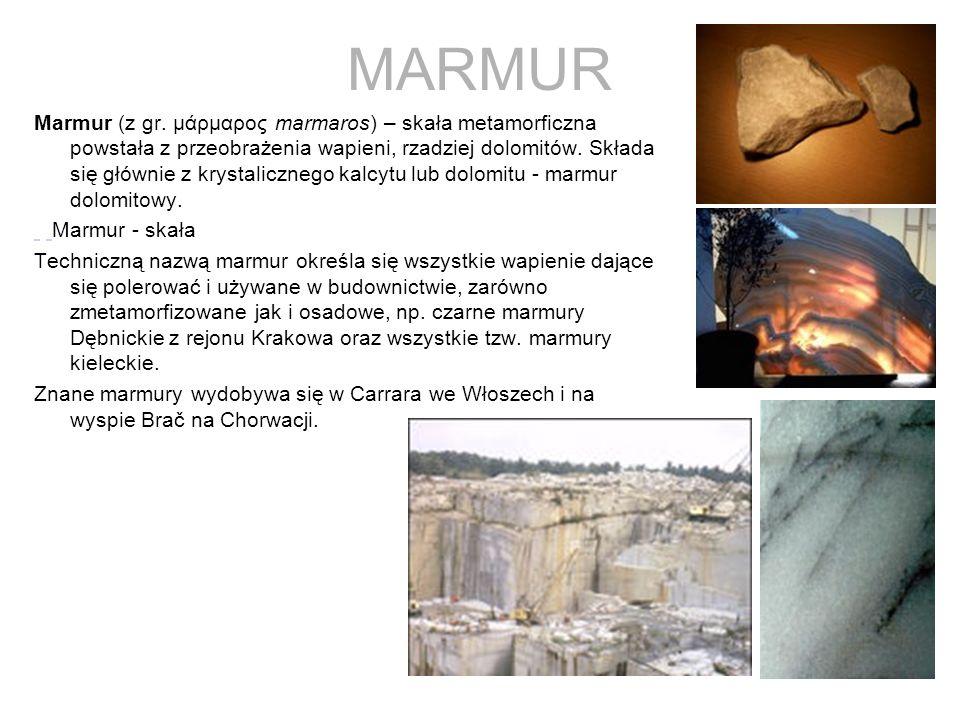 MARMUR Marmur (z gr. μάρμαρος marmaros) – skała metamorficzna powstała z przeobrażenia wapieni, rzadziej dolomitów. Składa się głównie z krystaliczneg