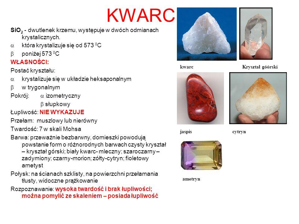 KWARC SiO 2 - dwutlenek krzemu, występuje w dwóch odmianach krystalicznych. która krystalizuje się od 573 0 C poniżej 573 0 C WŁASNOŚCI: Postać kryszt