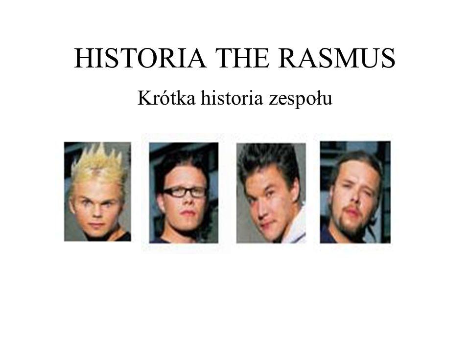 HISTORIA THE RASMUS Krótka historia zespołu