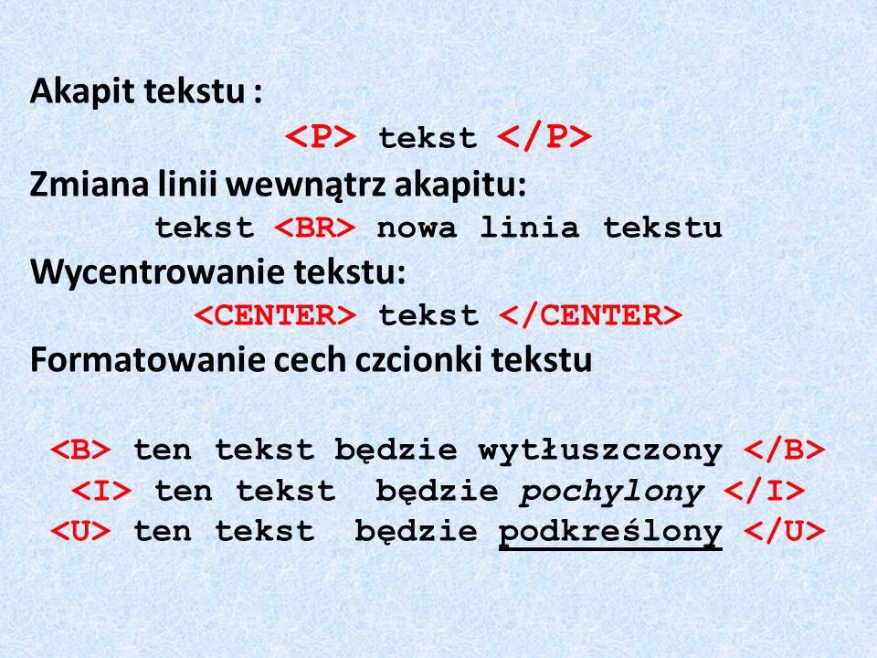 Akapit tekstu : tekst Zmiana linii wewnątrz akapitu: tekst nowa linia tekstu Wycentrowanie tekstu: tekst Formatowanie cech czcionki tekstu ten tekst b
