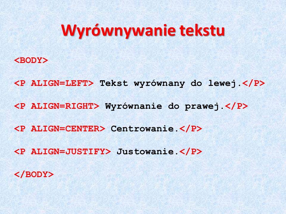 Wyrównywanie tekstu Tekst wyrównany do lewej. Wyrównanie do prawej. Centrowanie. Justowanie.