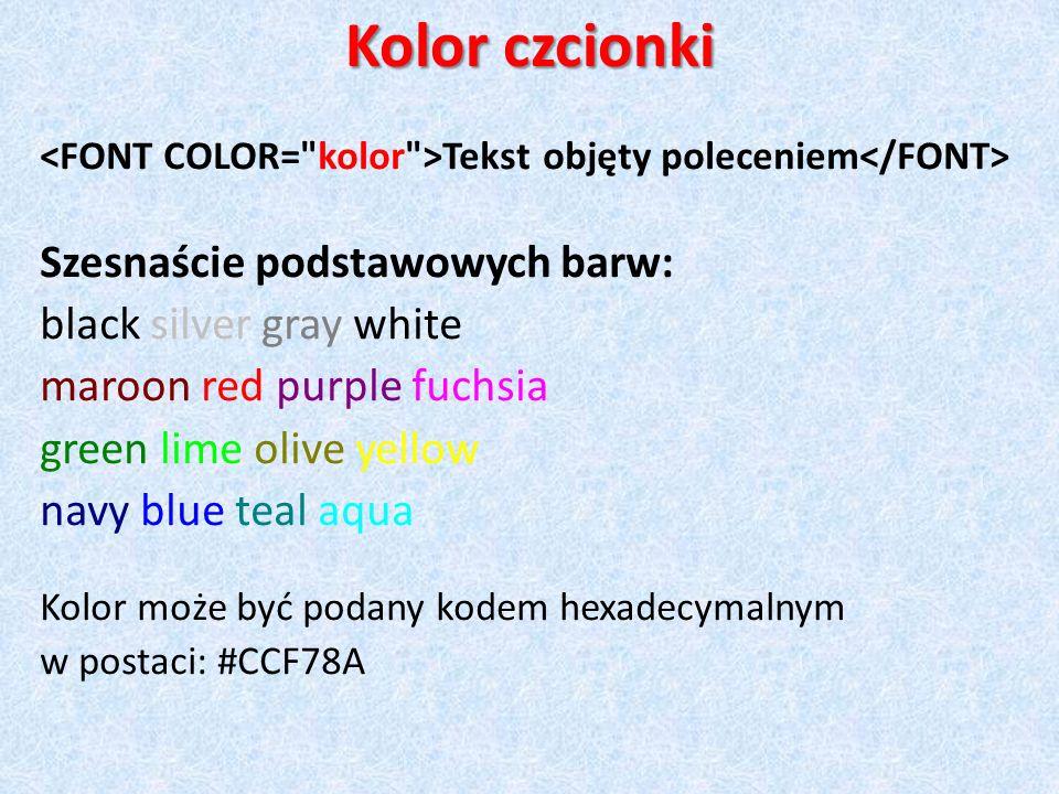 Kolor czcionki Tekst objęty poleceniem Szesnaście podstawowych barw: black silver gray white maroon red purple fuchsia green lime olive yellow navy bl