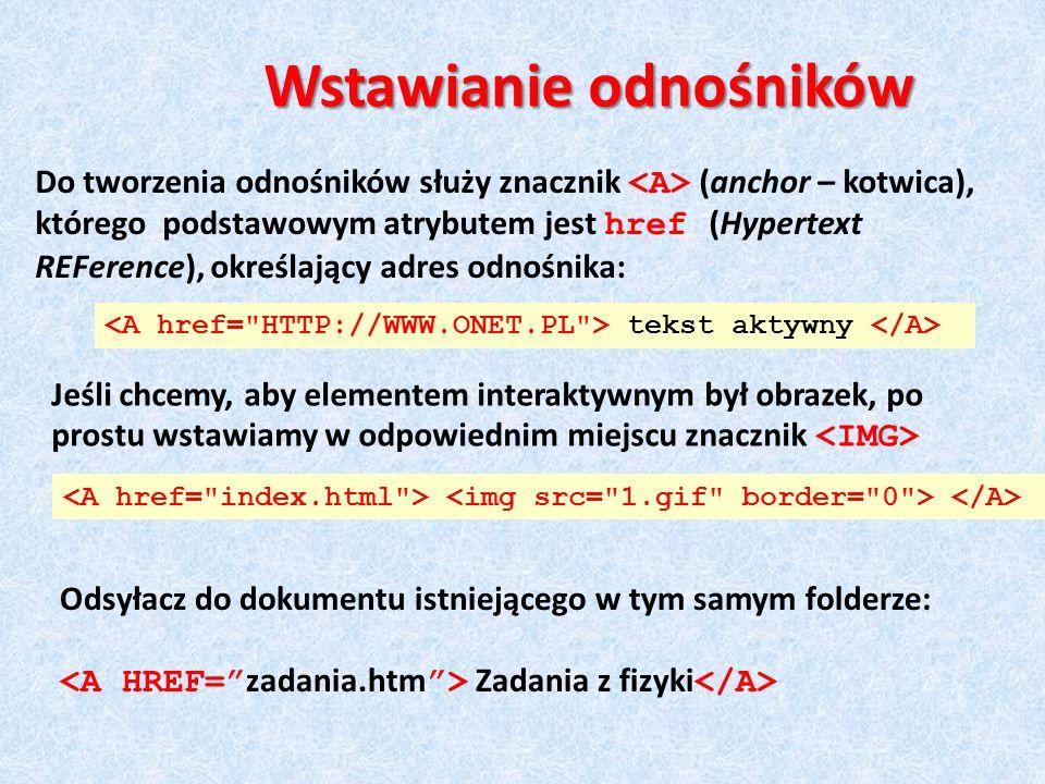 Do tworzenia odnośników służy znacznik (anchor – kotwica), którego podstawowym atrybutem jest href (Hypertext REFerence), określający adres odnośnika: