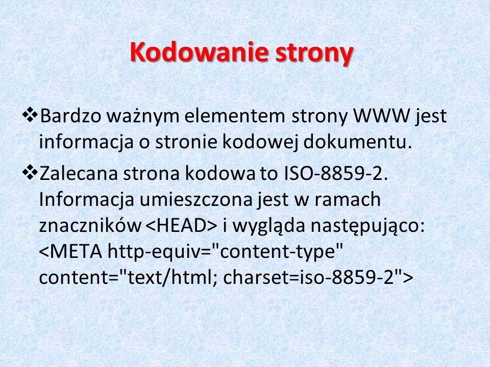 Bardzo ważnym elementem strony WWW jest informacja o stronie kodowej dokumentu. Zalecana strona kodowa to ISO-8859-2. Informacja umieszczona jest w ra