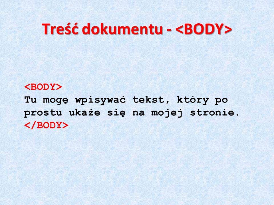 Treść dokumentu - Treść dokumentu - Tu mogę wpisywać tekst, który po prostu ukaże się na mojej stronie.