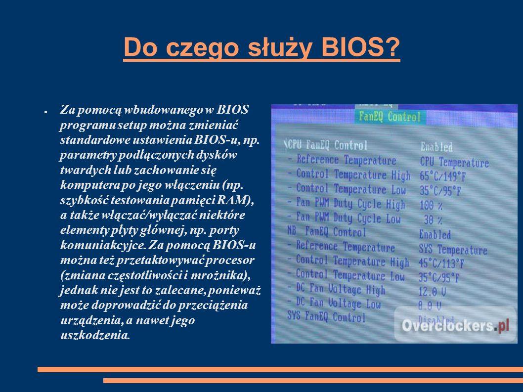 Do czego służy BIOS? Za pomocą wbudowanego w BIOS programu setup można zmieniać standardowe ustawienia BIOS-u, np. parametry podłączonych dysków tward