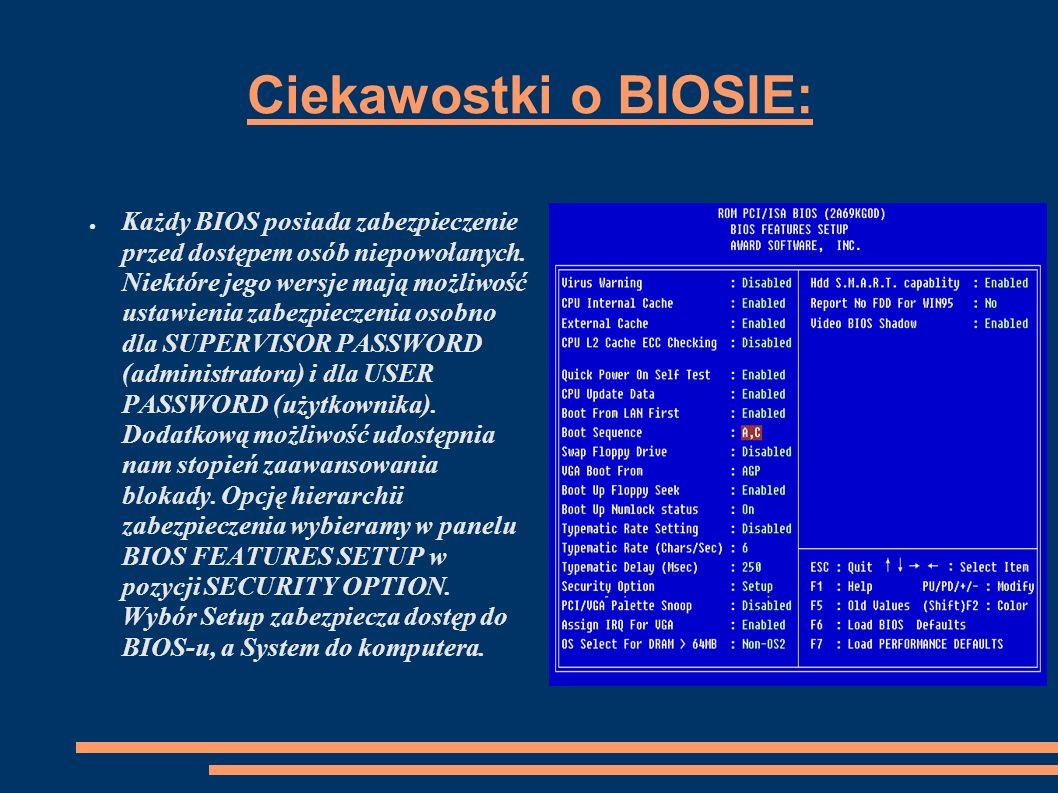Ciekawostki o BIOSIE: Każdy BIOS posiada zabezpieczenie przed dostępem osób niepowołanych. Niektóre jego wersje mają możliwość ustawienia zabezpieczen