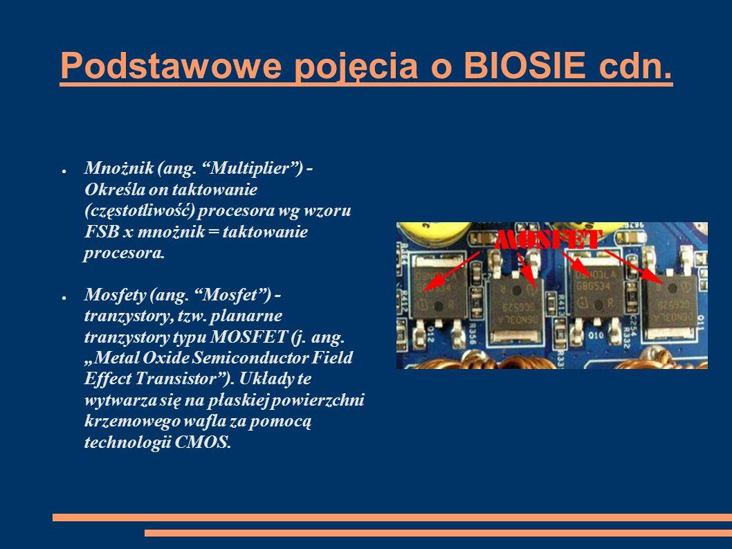 Podstawowe pojęcia o BIOSIE cdn. Mnożnik (ang. Multiplier) - Określa on taktowanie (częstotliwość) procesora wg wzoru FSB x mnożnik = taktowanie proce