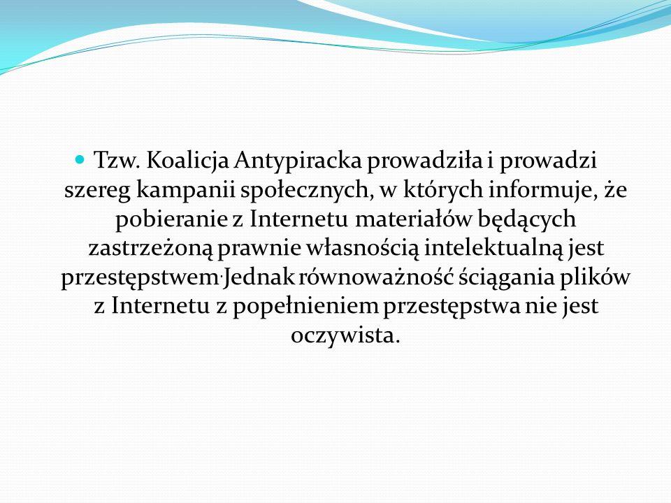 Tzw. Koalicja Antypiracka prowadziła i prowadzi szereg kampanii społecznych, w których informuje, że pobieranie z Internetu materiałów będących zastrz