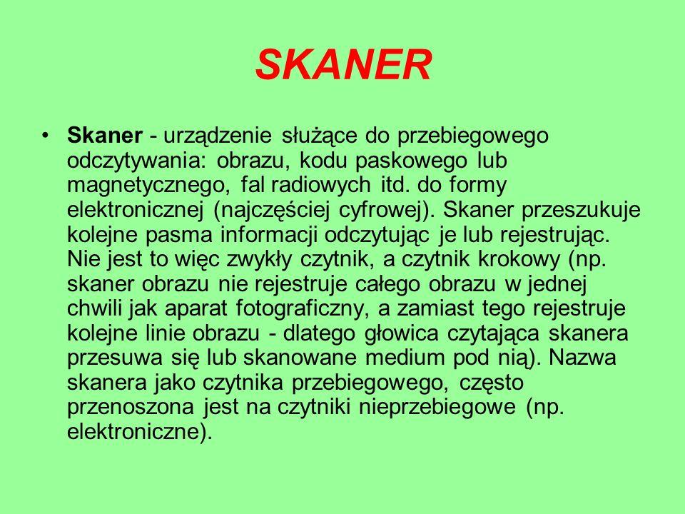 SKANER Skaner - urządzenie służące do przebiegowego odczytywania: obrazu, kodu paskowego lub magnetycznego, fal radiowych itd. do formy elektronicznej