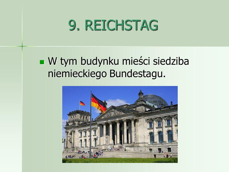9. REICHSTAG W tym budynku mieści siedziba niemieckiego Bundestagu. W tym budynku mieści siedziba niemieckiego Bundestagu.