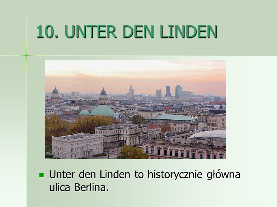 10. UNTER DEN LINDEN Unter den Linden to historycznie główna ulica Berlina. Unter den Linden to historycznie główna ulica Berlina.