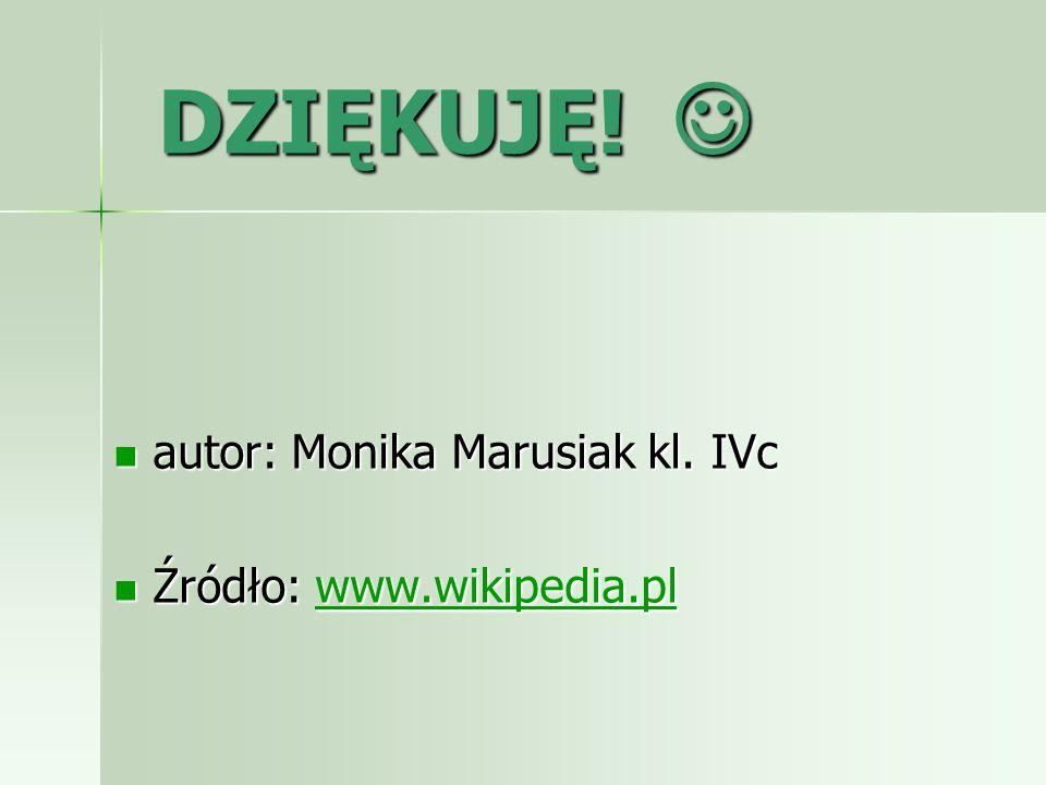 DZIĘKUJĘ! DZIĘKUJĘ! autor: Monika Marusiak kl. IVc autor: Monika Marusiak kl. IVc Źródło: www.wikipedia.pl Źródło: www.wikipedia.plwww.wikipedia.pl