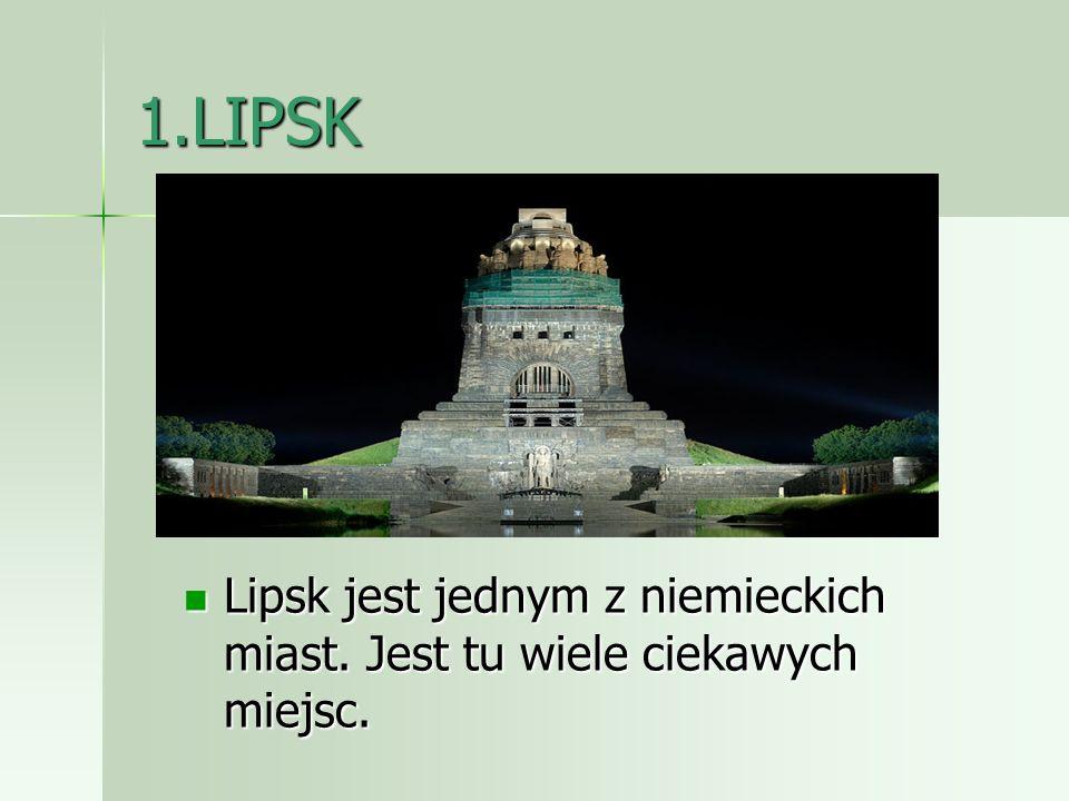 1.LIPSK Lipsk jest jednym z niemieckich miast. Jest tu wiele ciekawych miejsc. Lipsk jest jednym z niemieckich miast. Jest tu wiele ciekawych miejsc.