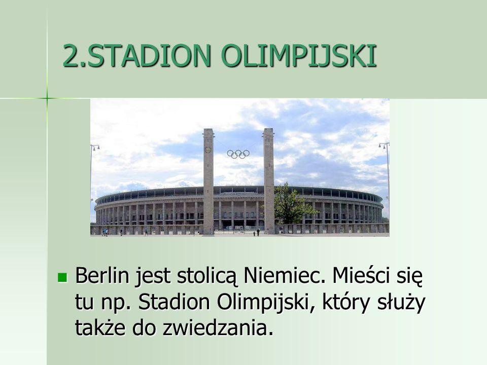2.STADION OLIMPIJSKI Berlin jest stolicą Niemiec. Mieści się tu np. Stadion Olimpijski, który służy także do zwiedzania. Berlin jest stolicą Niemiec.
